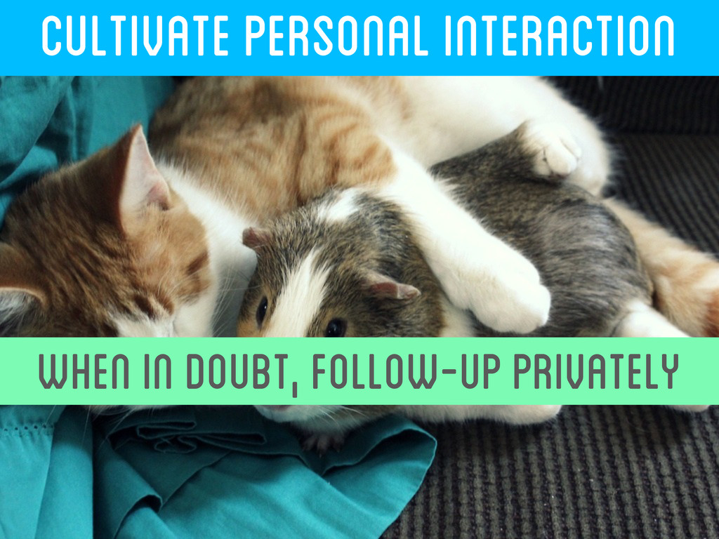 CULTIVATE PERSONAL INTERACTION WHEN IN DOUBT, F...