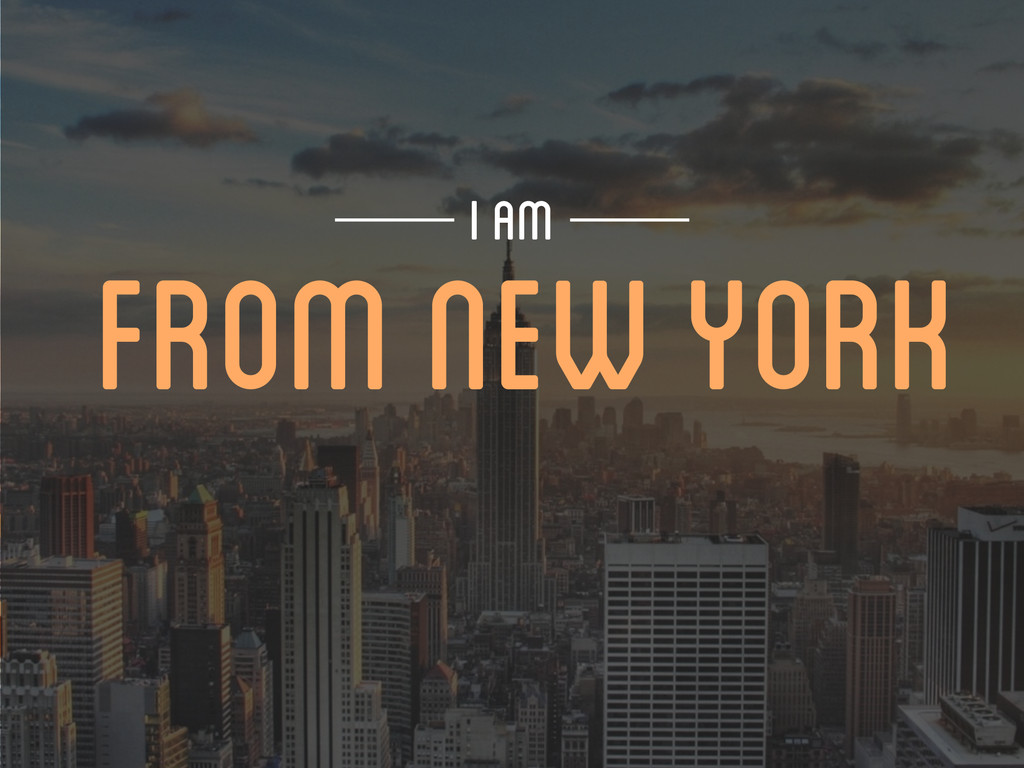 FROM NEW YORK I AM