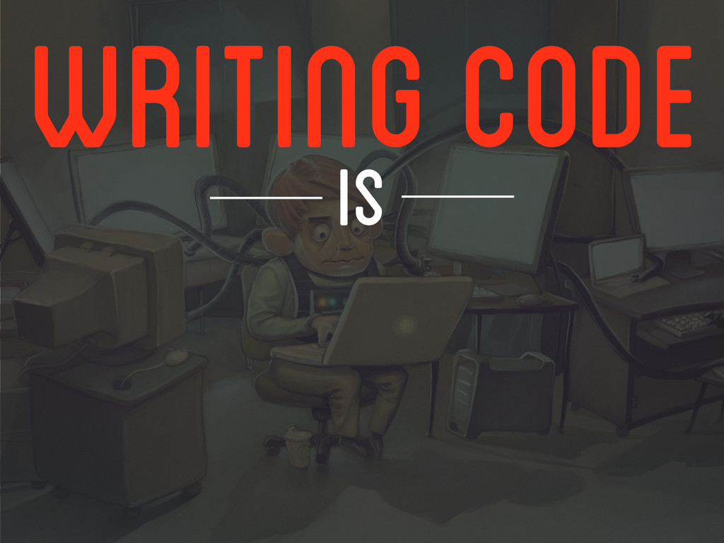 WRITING CODE IS