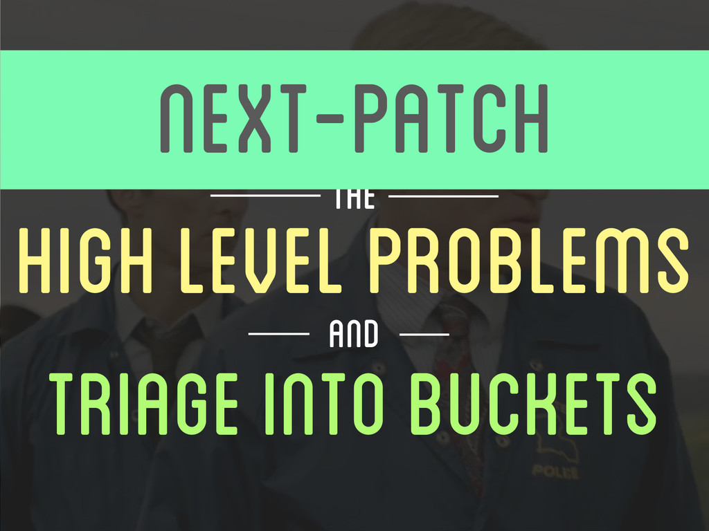 HIGH LEVEL PROBLEMS FIND THE TRIAGE INTO BUCKET...