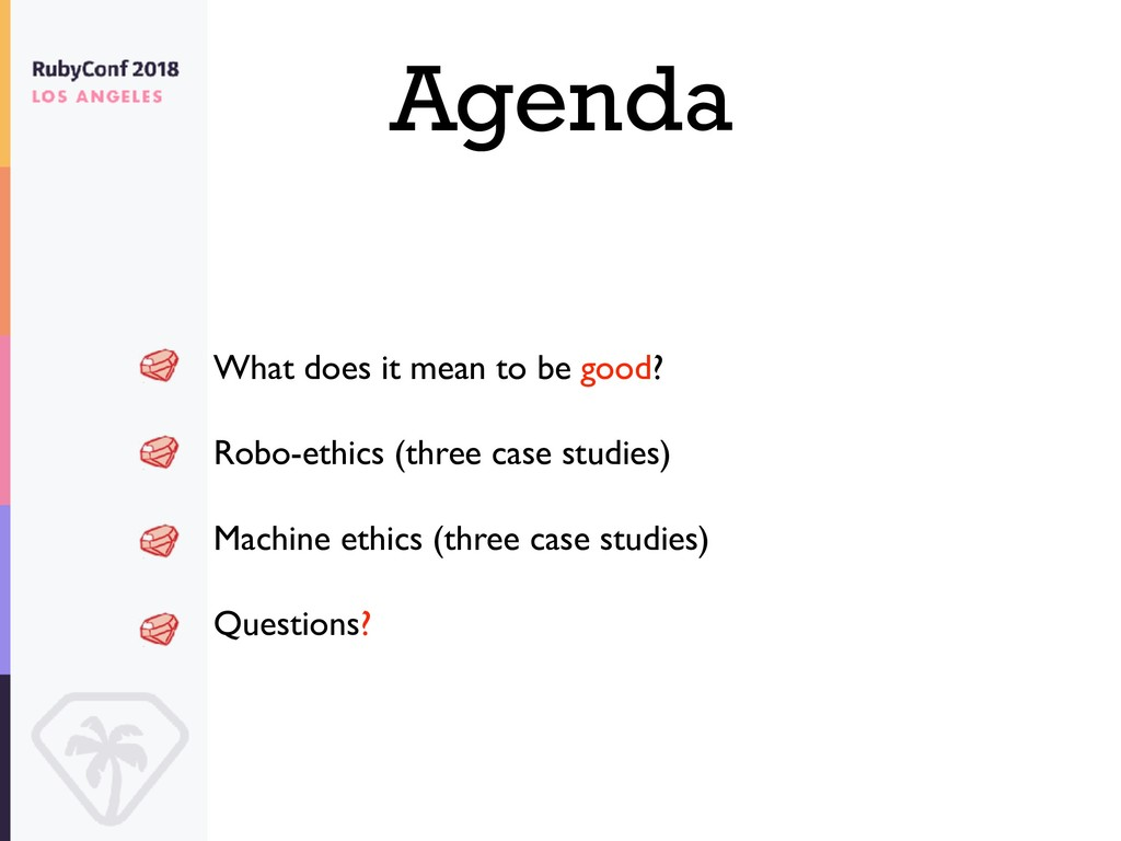 Agenda What does it mean to be good? Robo-ethic...