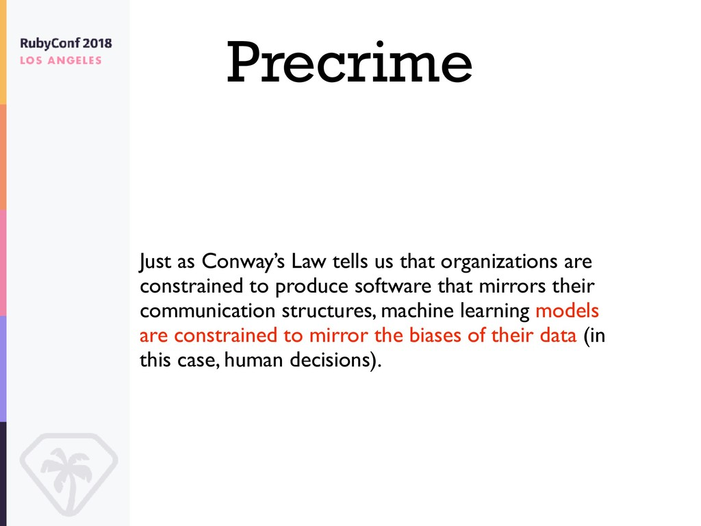 Precrime Just as Conway's Law tells us that org...