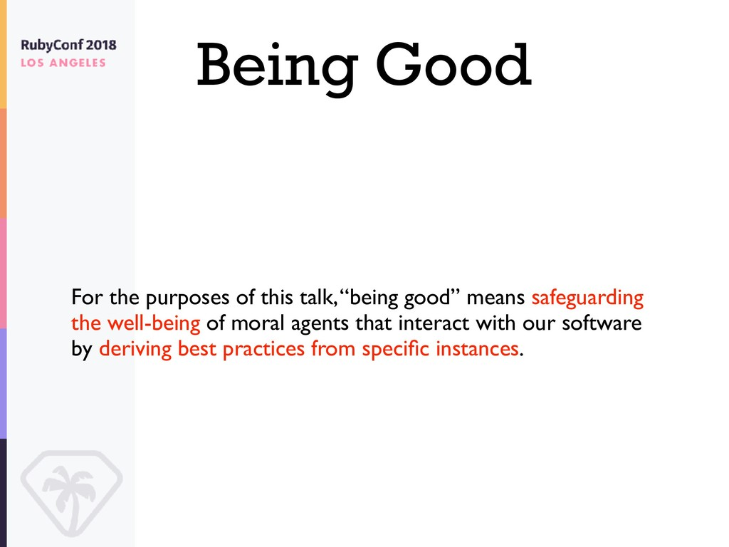 "Being Good For the purposes of this talk, ""bein..."