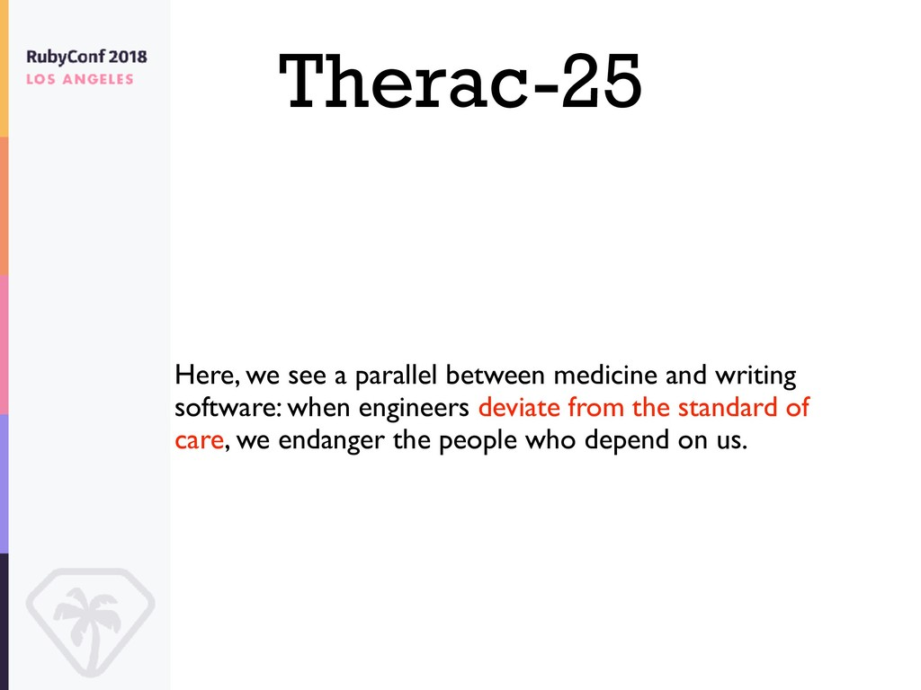 Therac-25 Here, we see a parallel between medic...