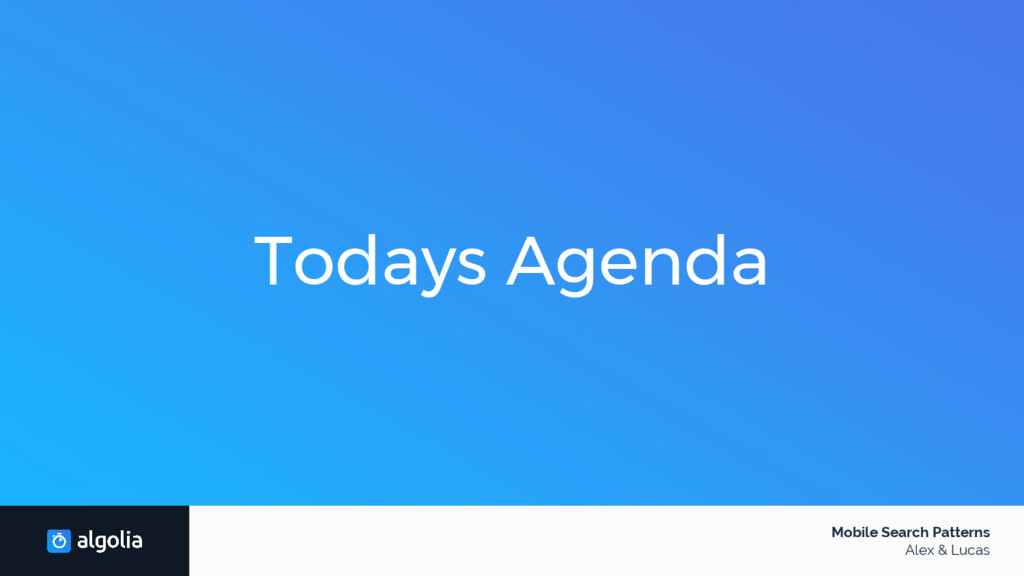 Todays Agenda Mobile Search Patterns Alex & Luc...