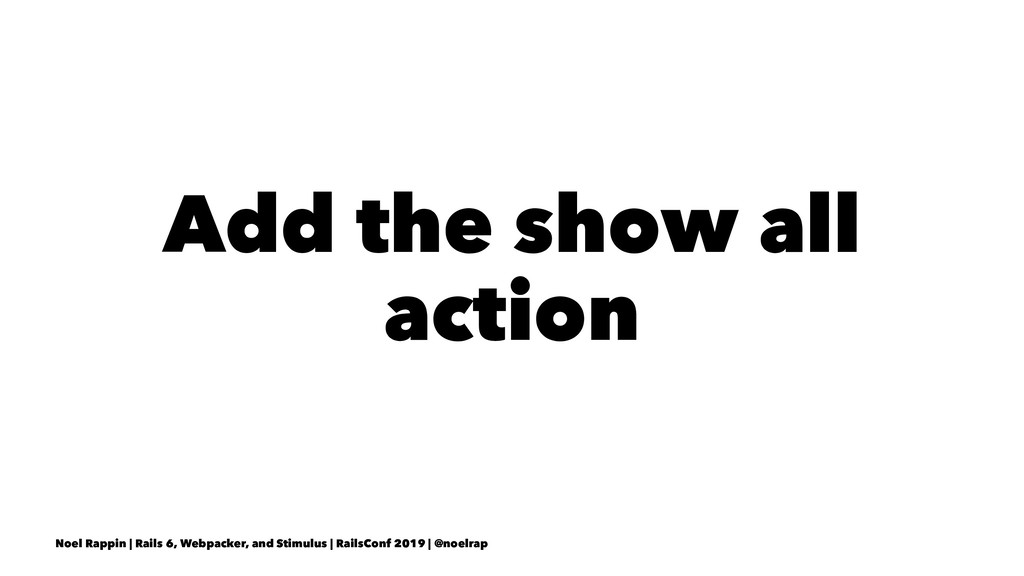 Add the show all action Noel Rappin | Rails 6, ...