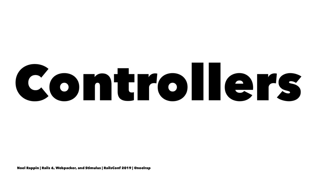 Controllers Noel Rappin | Rails 6, Webpacker, a...