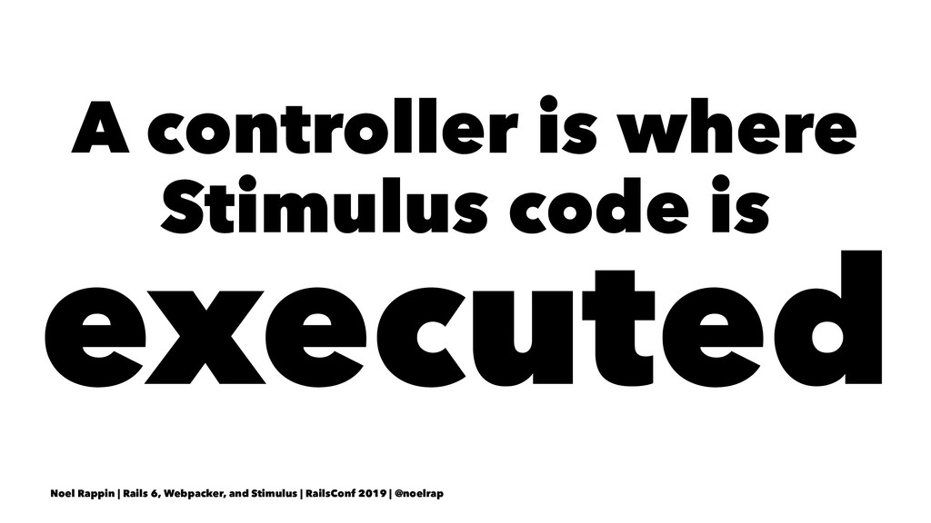 A controller is where Stimulus code is executed...
