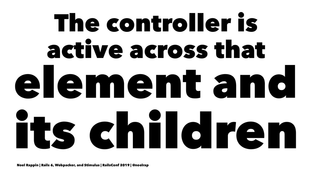 The controller is active across that element an...