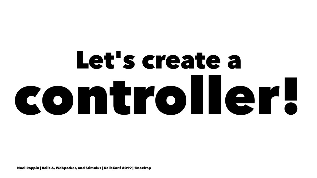 Let's create a controller! Noel Rappin | Rails ...