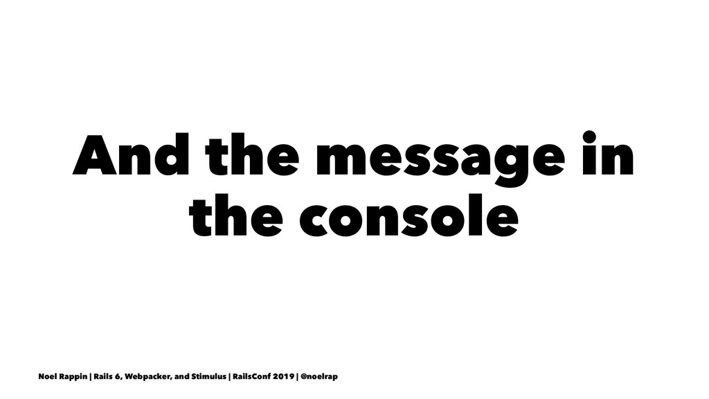 And the message in the console Noel Rappin | Ra...