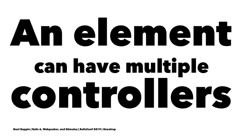 An element can have multiple controllers Noel R...