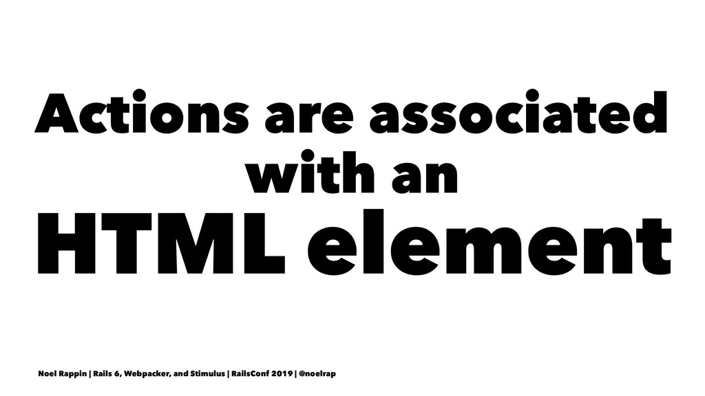 Actions are associated with an HTML element Noe...