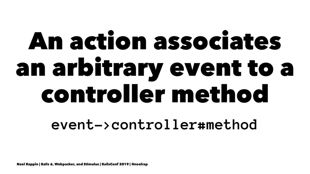 An action associates an arbitrary event to a co...