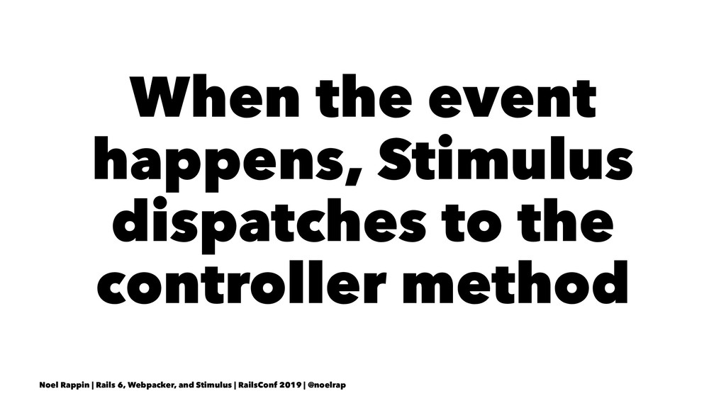 When the event happens, Stimulus dispatches to ...