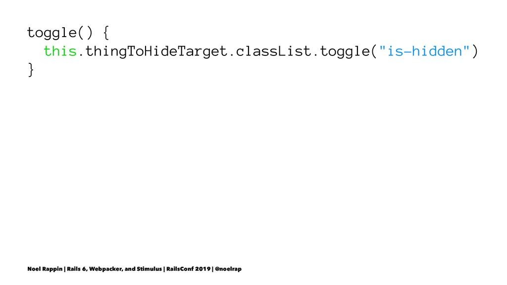 toggle() { this.thingToHideTarget.classList.tog...