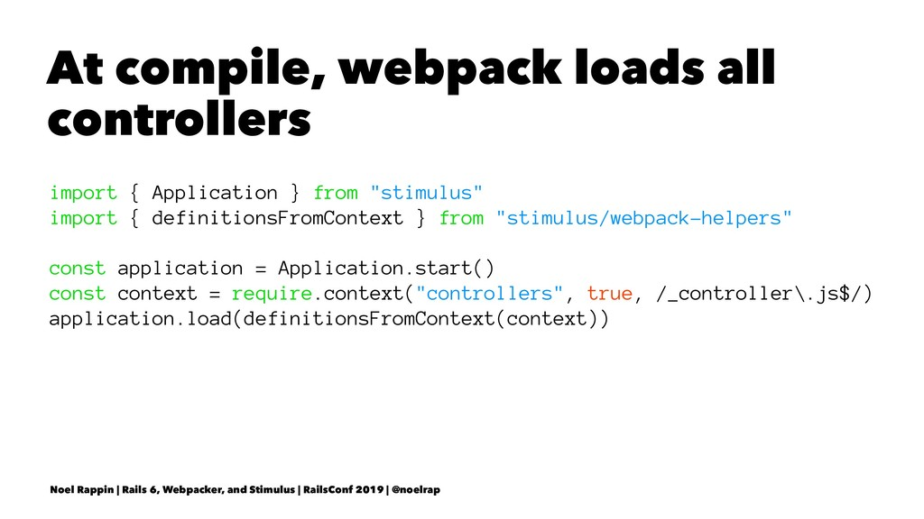 At compile, webpack loads all controllers impor...