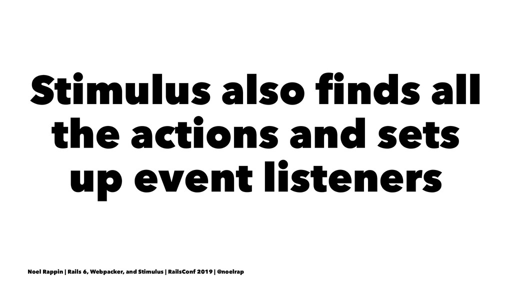 Stimulus also finds all the actions and sets up ...