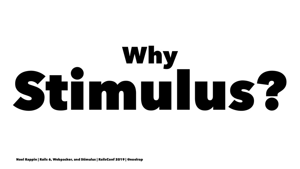 Why Stimulus? Noel Rappin | Rails 6, Webpacker,...