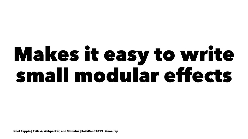 Makes it easy to write small modular effects No...