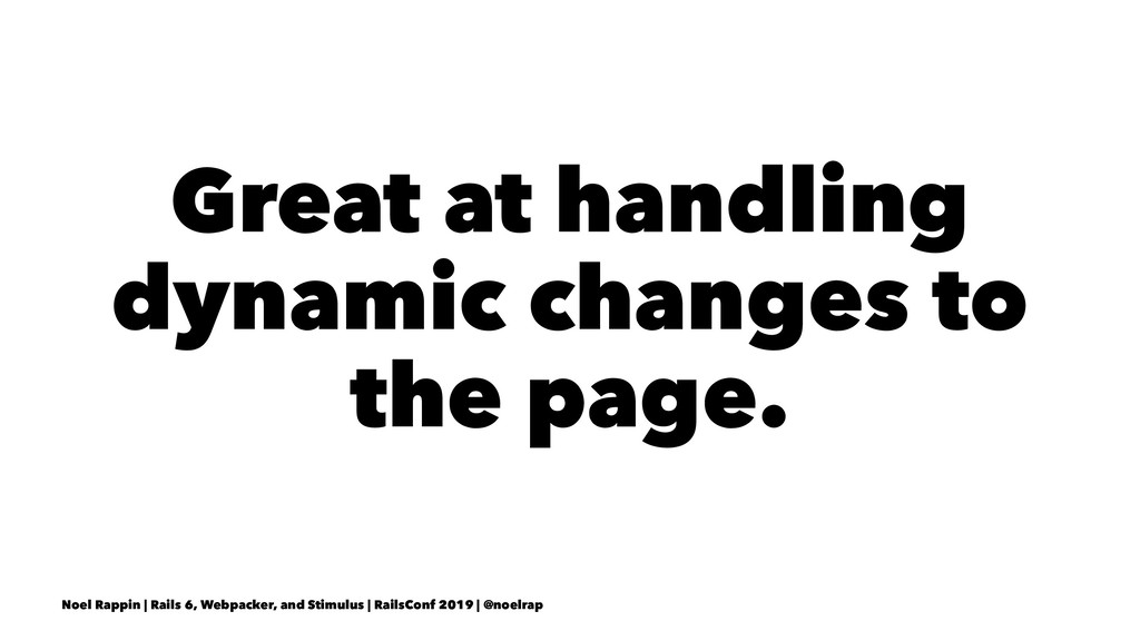 Great at handling dynamic changes to the page. ...