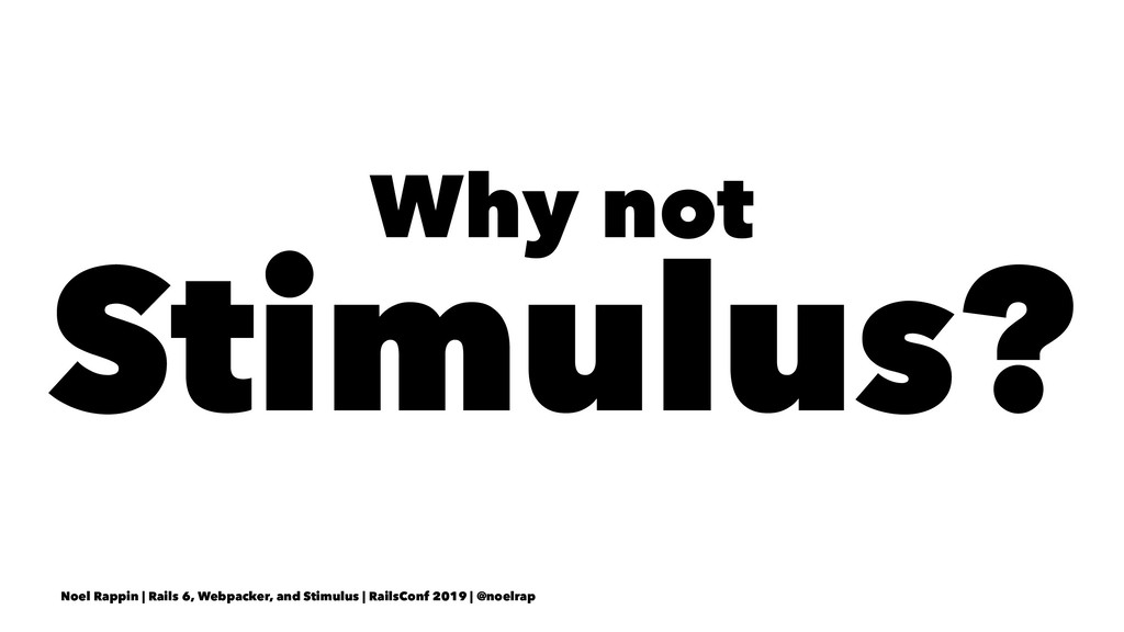 Why not Stimulus? Noel Rappin | Rails 6, Webpac...