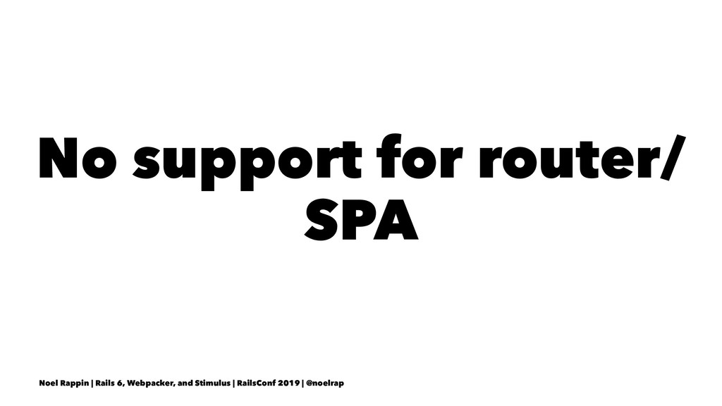 No support for router/ SPA Noel Rappin | Rails ...