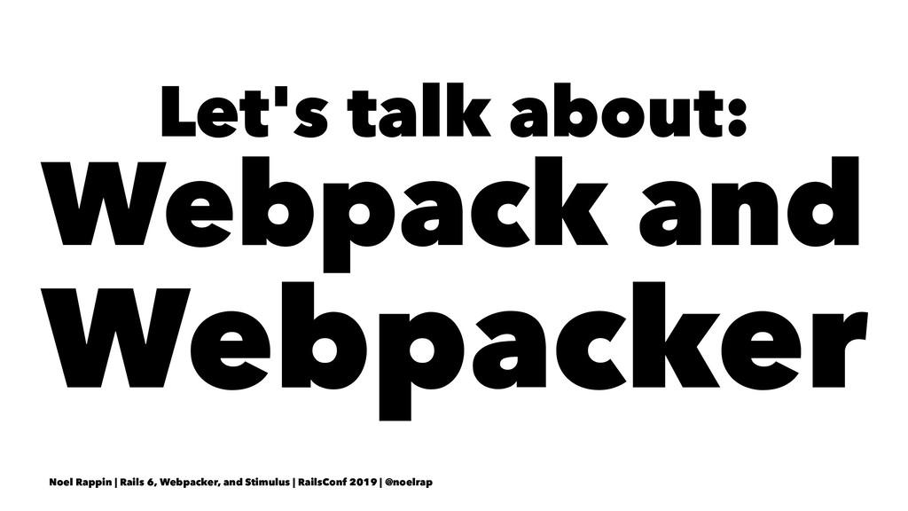 Let's talk about: Webpack and Webpacker Noel Ra...