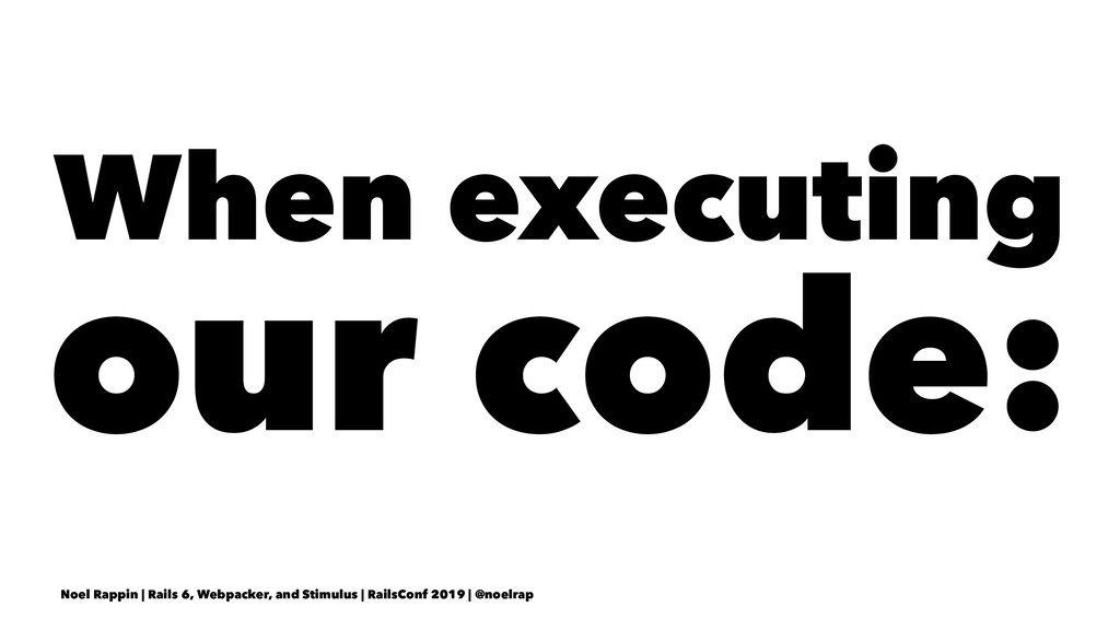 When executing our code: Noel Rappin | Rails 6,...