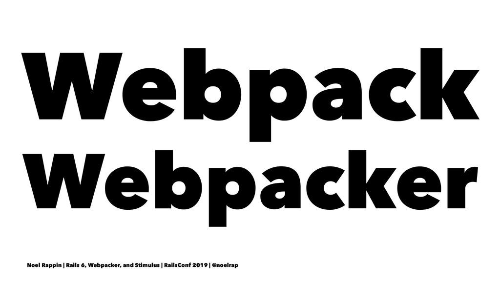 Webpack Webpacker Noel Rappin | Rails 6, Webpac...