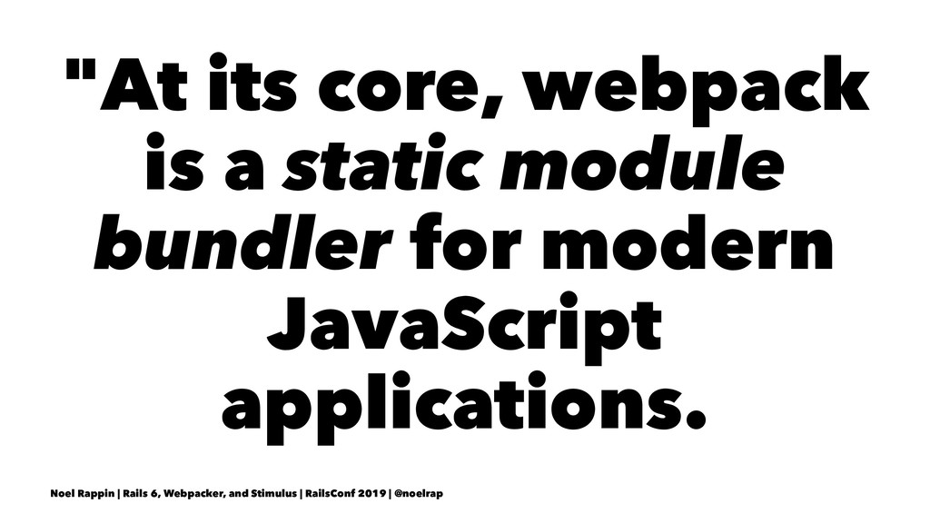 """At its core, webpack is a static module bundle..."