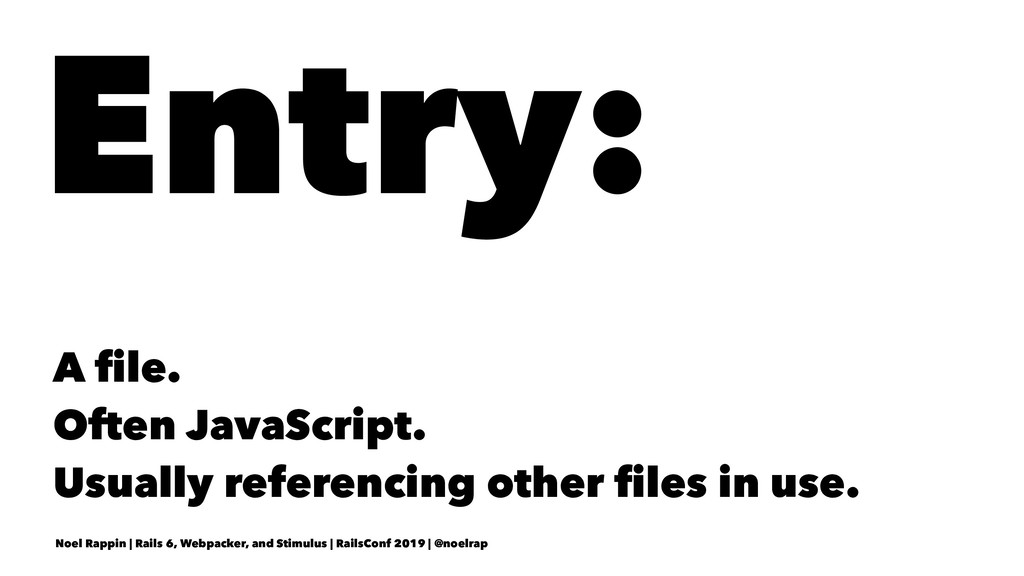 Entry: A file. Often JavaScript. Usually referen...