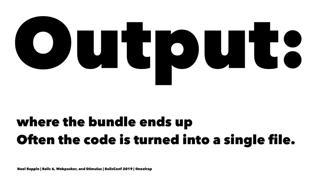 Output: where the bundle ends up Often the code...