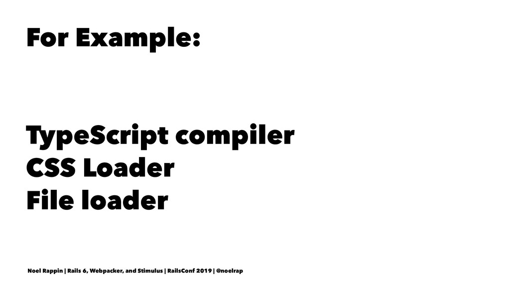 For Example: TypeScript compiler CSS Loader Fil...