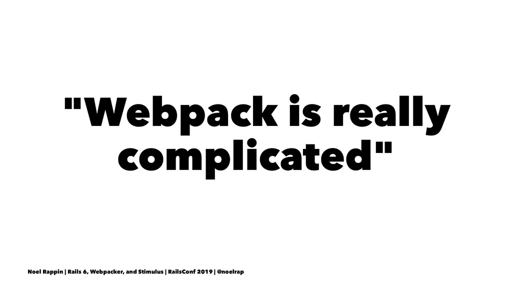 """Webpack is really complicated"" Noel Rappin 