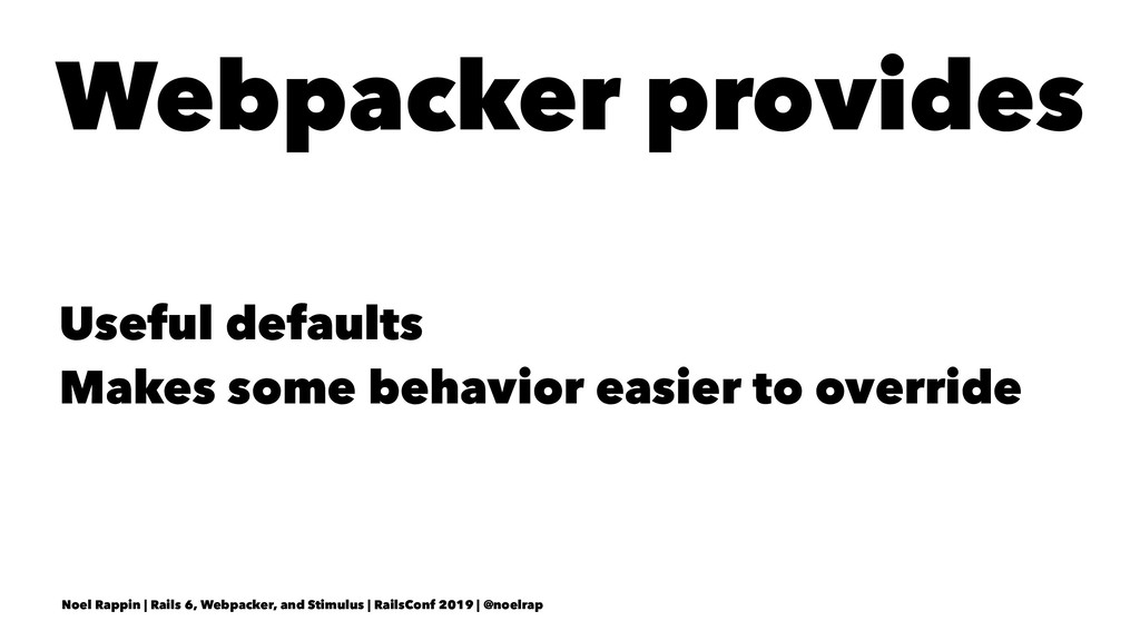 Webpacker provides Useful defaults Makes some b...