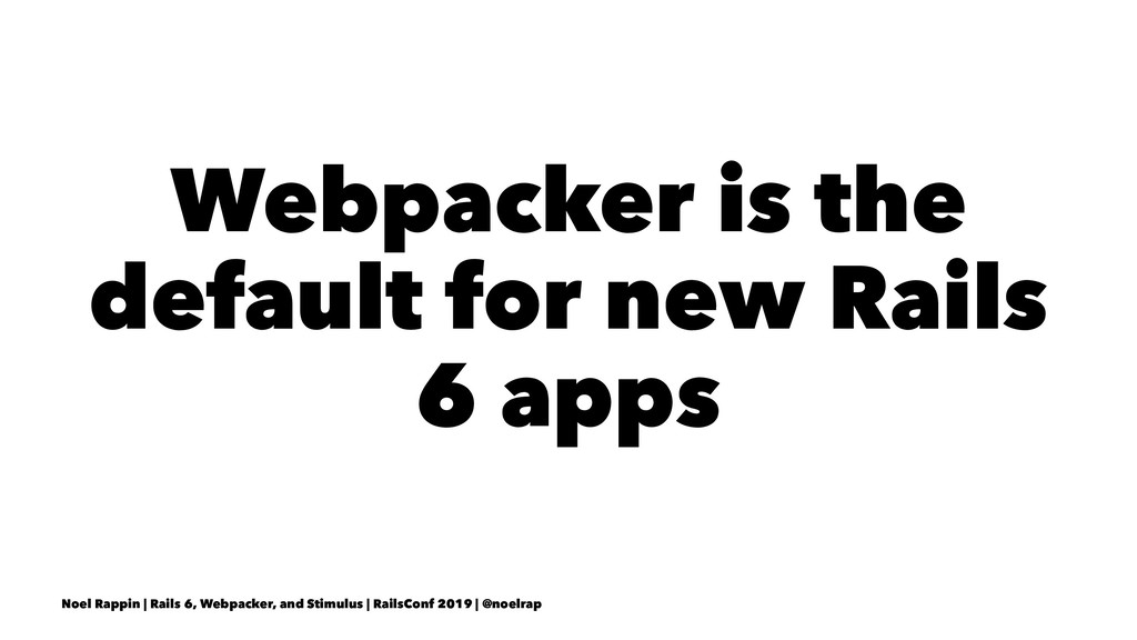 Webpacker is the default for new Rails 6 apps N...