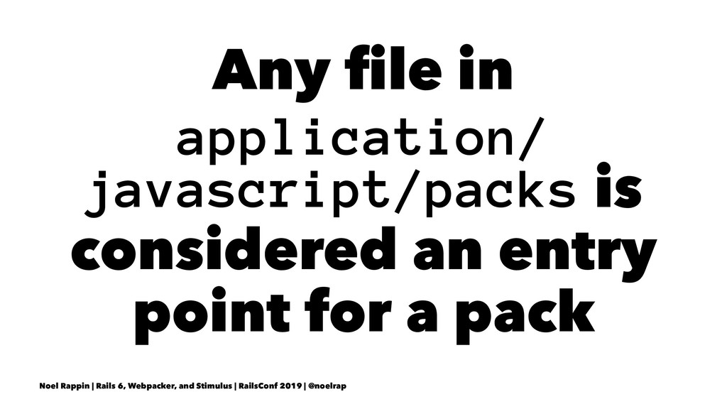 Any file in application/ javascript/packs is con...