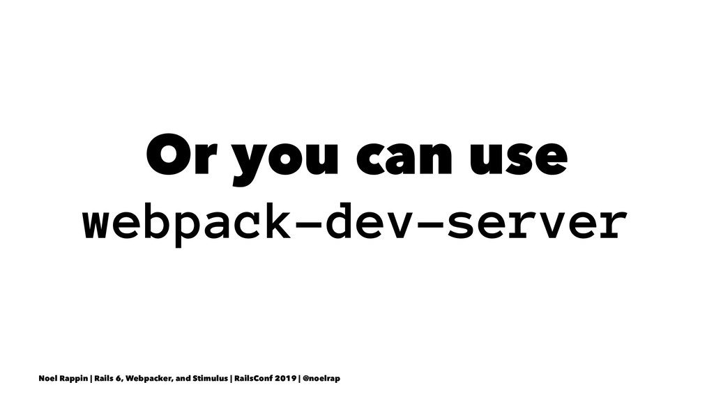 Or you can use webpack-dev-server Noel Rappin |...