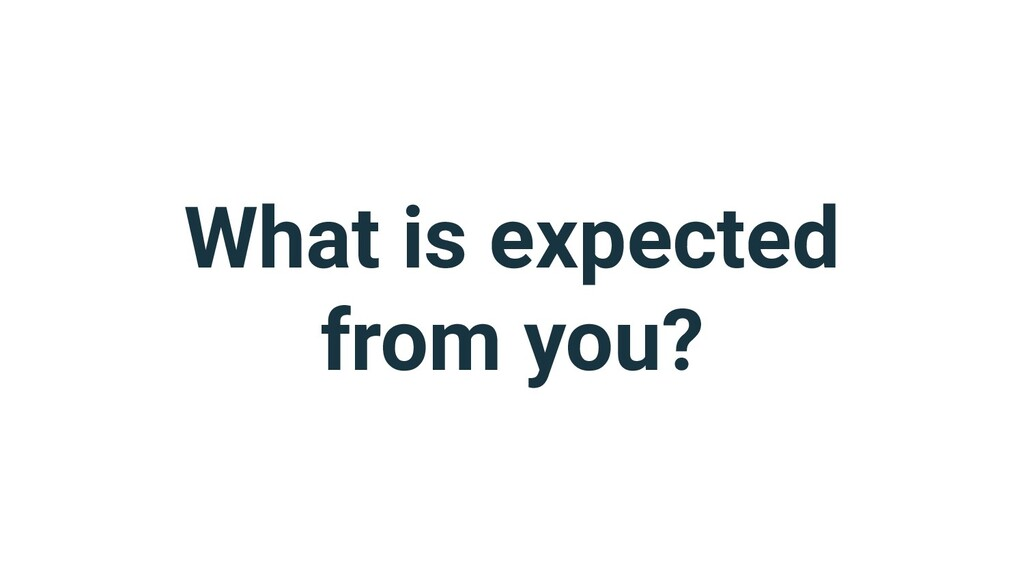 What is expected from you?