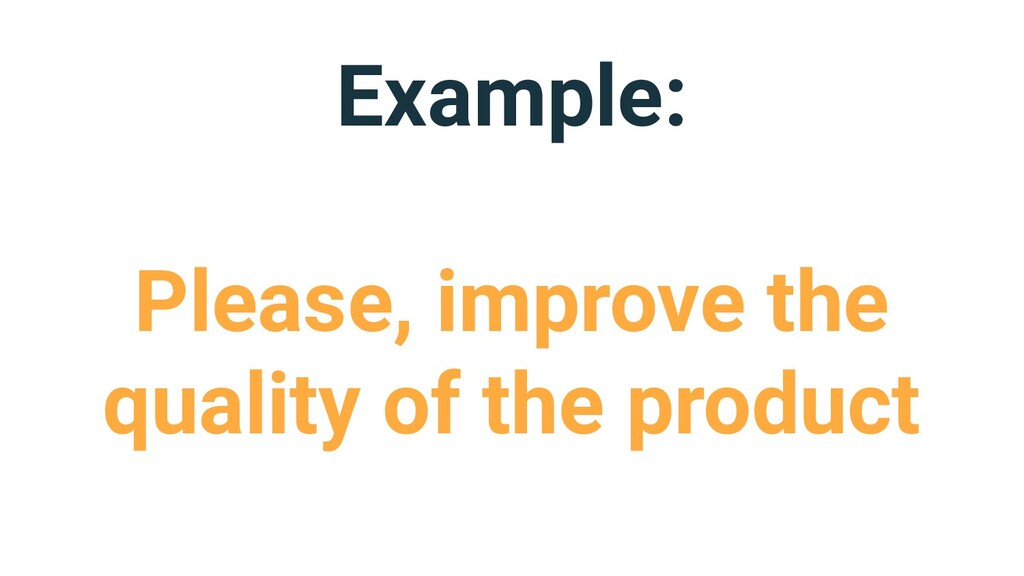 Example: Please, improve the quality of the pro...