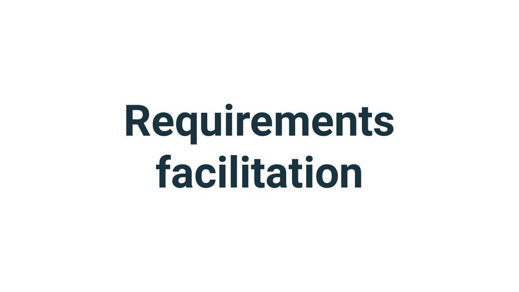 Requirements facilitation