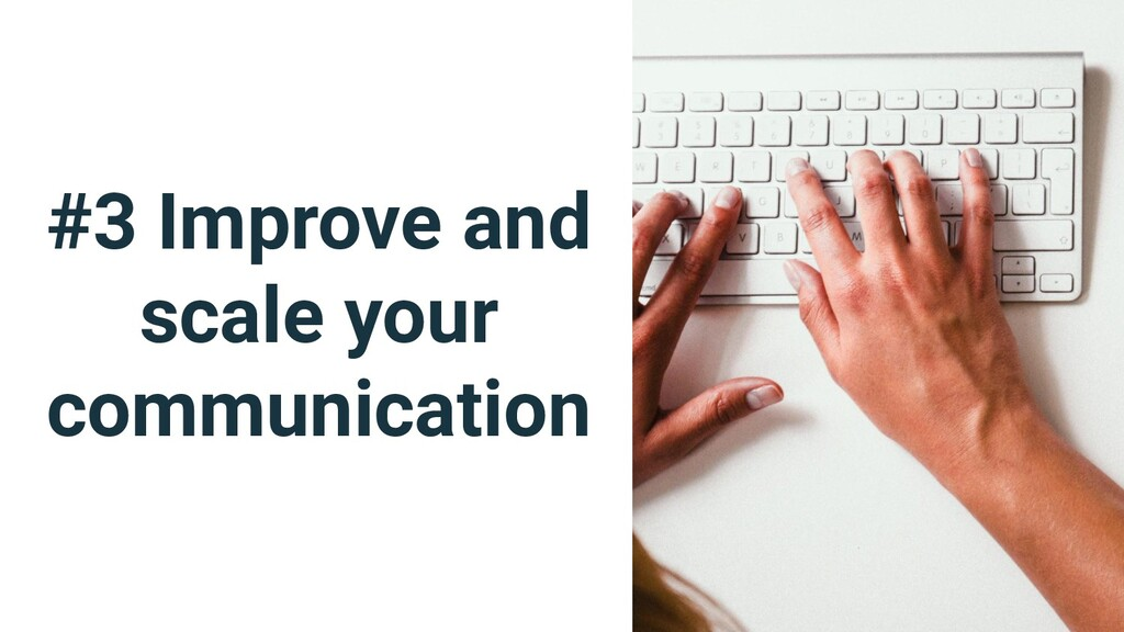 #3 Improve and scale your communication