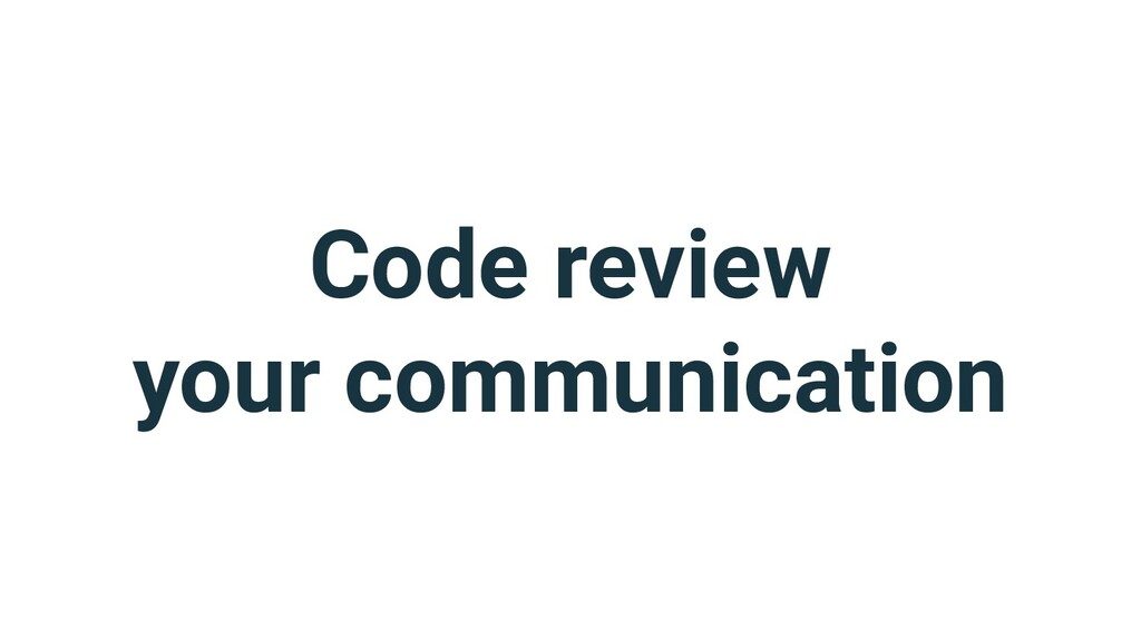 Code review your communication