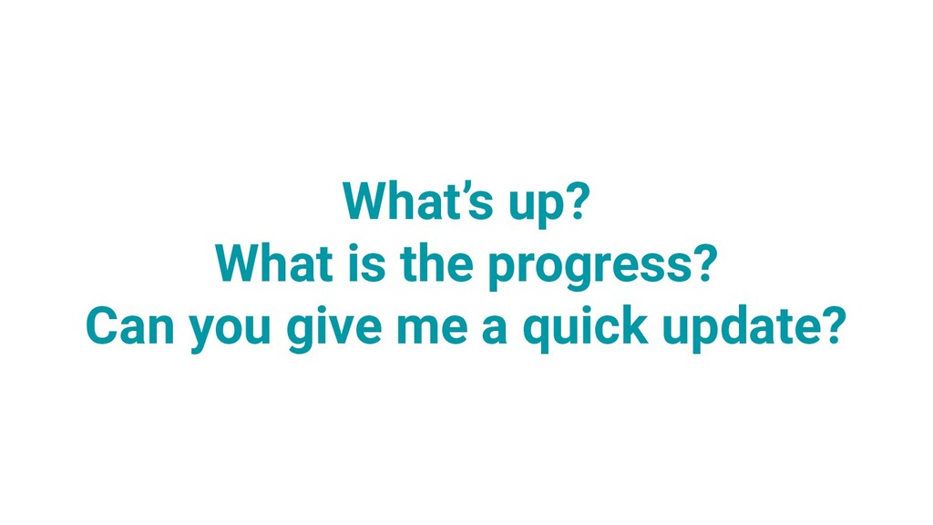 What's up? What is the progress? Can you give m...