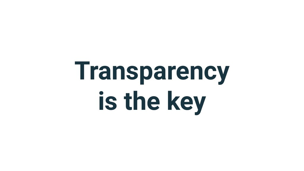 Transparency is the key