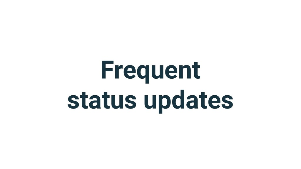 Frequent status updates