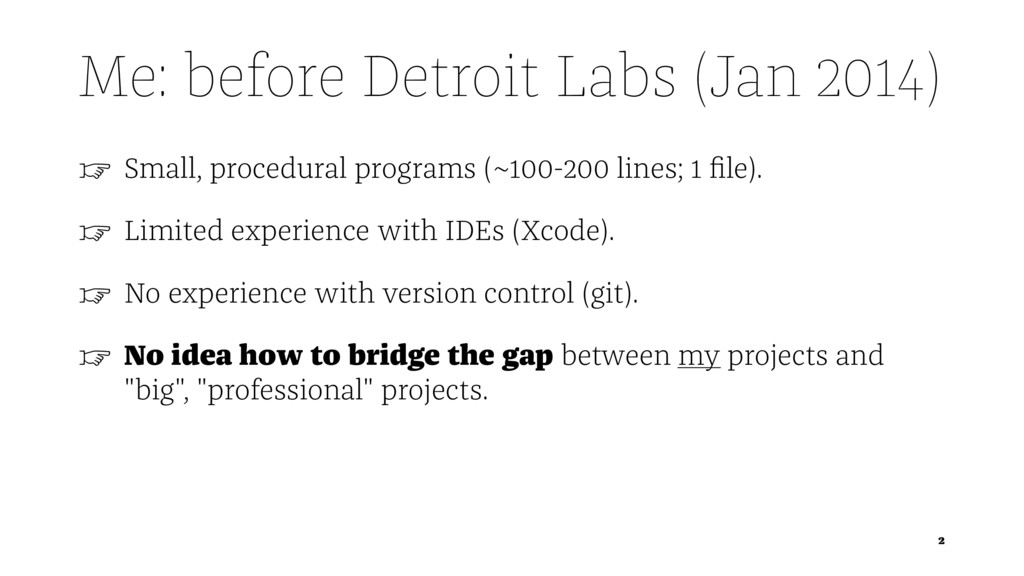 Me: before Detroit Labs (Jan 2014) ☞ Small, pro...