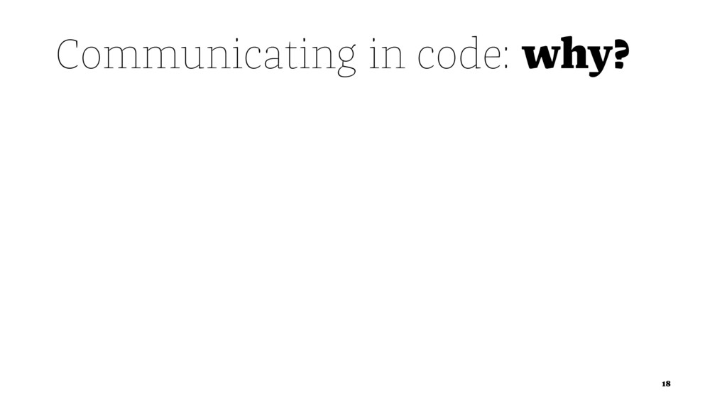 Communicating in code: why? 18