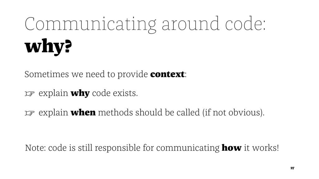 Communicating around code: why? Sometimes we ne...